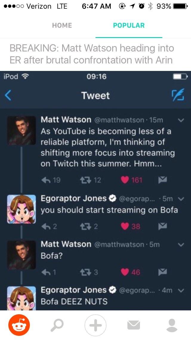 "Youtube Woes. . HOME POPULAR BREAKING: Matt Watson heading ER after brutal confrontation with Arm Tweet Matt Watson r' u:' , = pinafore I IT'! thinking of Ir')"" Egoraptor Jones matt watson BofA youtube twitter"