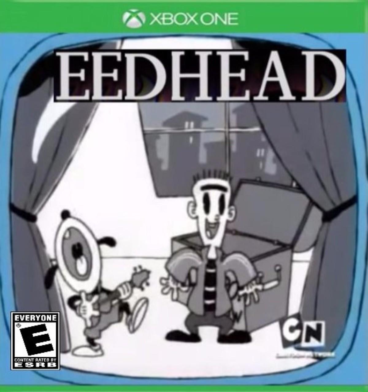 Eddhead. Rate E for Eddveryone... I misread it as Eddworld and got sad Eddhead Rate E for Eddveryone I misread it as Eddworld and got sad